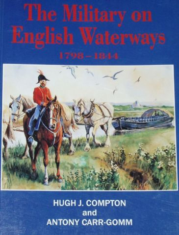 The Military on English Waterways 1798-1844, by Hugh J. Compton and Antony Carr-Gomm